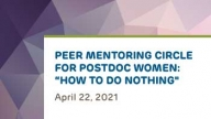 "Peer Mentoring Circle for Postdoc Women: ""How to Do Nothing"""
